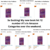 My new book hit 12 number #1's in Amazon Categories over the weekend.